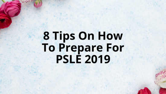8 Useful Tips To Prepare For The PSLE 2019
